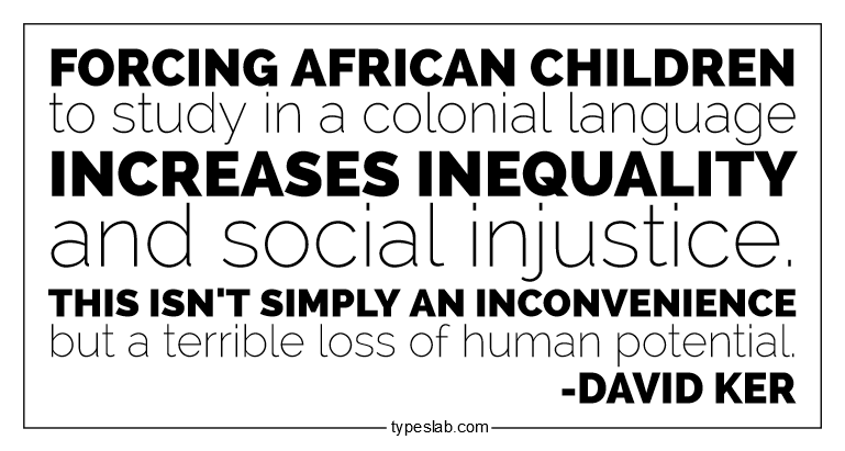 Forcing African children to study in a colonial language increases inequality and social injustice. This isn't simply an inconvenience but a terrible loss of human potential.